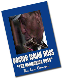 Doctor Isaiah Ross - The Harmonica Boss - The Last Concert - DVD